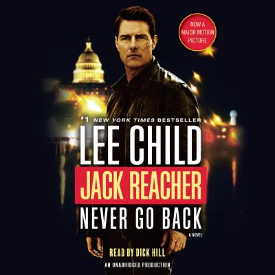 Jack Reacher: Never Go Back (Movie Tie-In Edition) - Child, Lee, New, and Hill, Dick (Read by)