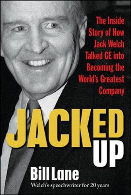 Jacked Up: The Inside Story of How Jack Welch Talked GE Into Becoming the World's Greatest Company - Lane, Bill
