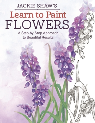 Jackie Shaw's Learn to Paint Flowers - Shaw, Jackie