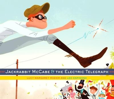 Jackrabbit McCabe & the Electric Telegraph - Rozier, Lucy Margaret