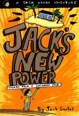 Jack's New Power: Stories from a Caribbean Year - Gantos, Jack