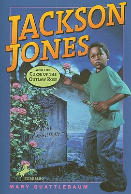 Jackson Jones and the Curse of the Outlaw Rose - Quattlebaum, Mary