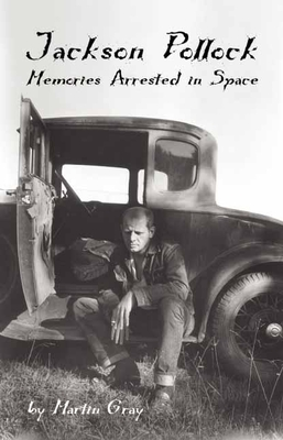 Jackson Pollock: Memories Arrested in Space - Gray, Martin, and Gray, James Martin