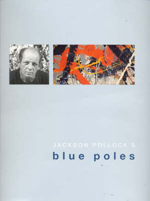 Jackson Pollock's Blue Poles - White, Anthony (Editor), and MacKay, John (Foreword by), and Kennedy, Brian (Foreword by)