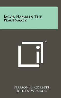Jacob Hamblin the Peacemaker - Corbett, Pearson H, and Widtsoe, John A (Foreword by)