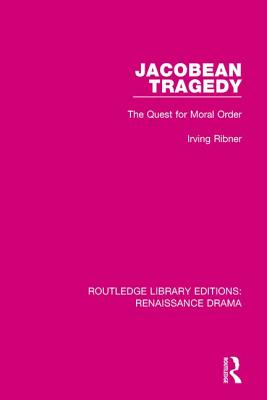 Jacobean Tragedy: The Quest for Moral Order - Ribner, Irving