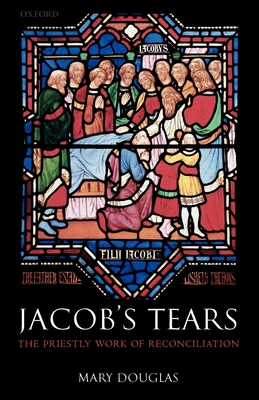 Jacob's Tears: The Priestly Work of Reconciliation - Douglas, Mary, Professor