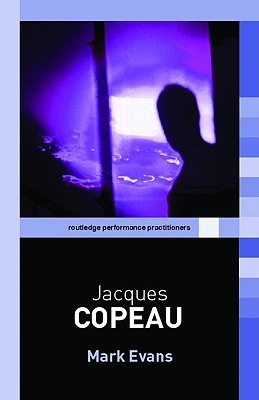 Jacques Copeau - Evans, Mark, Dr.