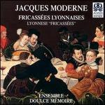 Jacques Moderne: Lyonnese Fricassées