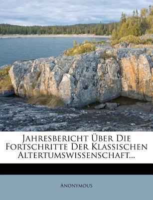 Jahresbericht Uber Die Fortschritte Der Klassischen Altertumswissenschaft - Anonymous