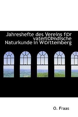 Jahreshefte Des Vereins F(c)R Vaterl(c) Ndische Naturkunde in W(c)Rttemberg - Fraas, O