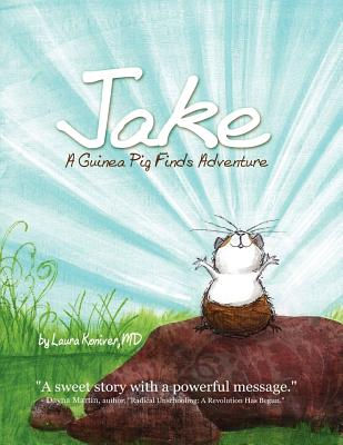 Jake, a Guinea Pig Finds Adventure - Koniver, Laura, Dr.