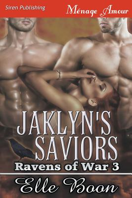 Jaklyn's Saviors [Ravens of War 3] (Siren Publishing Menage Amour) - Boon, Elle