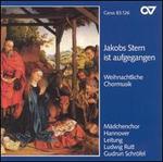 Jakobs Stern ist aufgangen: Weihnachtliche Chormusik