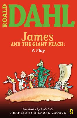 James and the Giant Peach: A Play - Dahl, Roald, and George, Richard R (Adapted by)