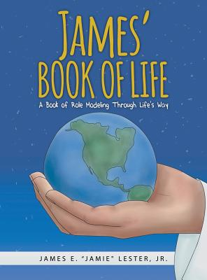 James' Book of Life: A Book of Role Modeling Through Life's Way - Lester, Jr James E Jamie