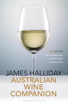 James Halliday Australian Wine Companion 2015: The Bestselling and Definitive Guide to Australian Wine - Halliday, James