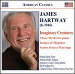 James Hartway: Imaginary Creatures; Three Myths; Images of Mogador; Scenes from a Marriage