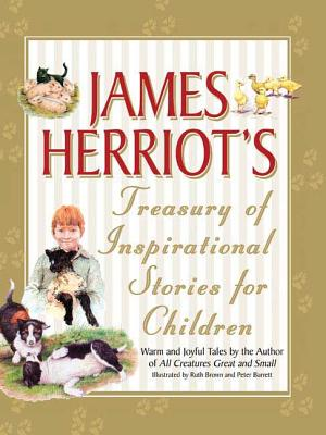 James Herriot's Treasury of Inspirational Stories for Children: Warm and Joyful Tales by the Author of All Creatures Great and Small - Herriot, James, and Barrett, Peter, Pro (Illustrator), and Brown, Ruth (Illustrator)