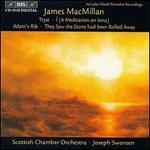 James MacMillan: Tryst; � (A Meditation on Iona); Adam's Rib; They Saw the Stone had been Rolled Away
