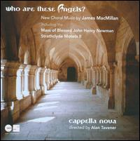 James MacMillan: Who Are These Angels? - Canty; Cappella Nova; Edinburgh Quartet; John Kitchen (organ); William Taylor (harp); Alan Tavener (conductor)