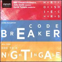 James McCarthy: Codebreaker; Will Todd: Ode to a Nightingale - Julia Doyle (soprano); Hertfordshire Chorus (choir, chorus); BBC Concert Orchestra; David Temple (conductor)