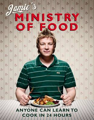 Jamie's Ministry of Food: Anyone Can Learn to Cook in 24 Hours - Oliver, Jamie