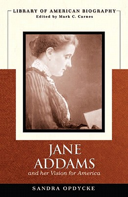 Jane Addams and Her Vision of America (Library of American Biography) - Opdycke, Sandra