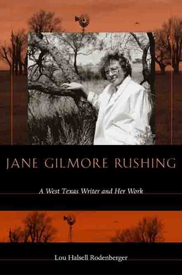 Jane Gilmore Rushing: A West Texas Writer and Her Work - Rodenberger, Lou Halsell