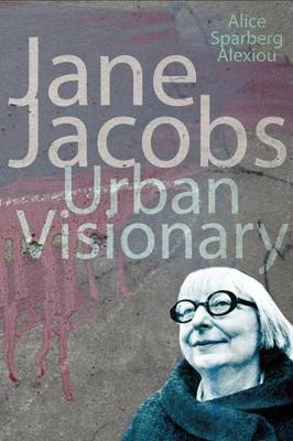 Jane Jacobs: Urban Visionary - Alexiou, Alice Sparberg