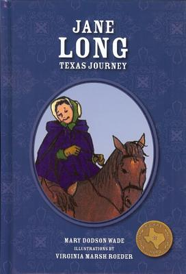Jane Long: Texas Journey - Dodson Wade, Mary