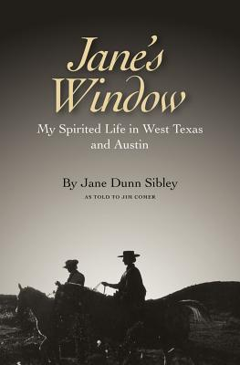 Jane's Window: Stories Beyond the Texas Roadside Markers - Sibley, Jane Dunn