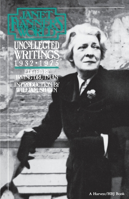 Janet Flanner's World: Uncollected Writings 1932-1975 - Flanner