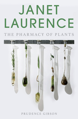 Janet Laurence: The pharmacy of plants - Gibson, Prudence