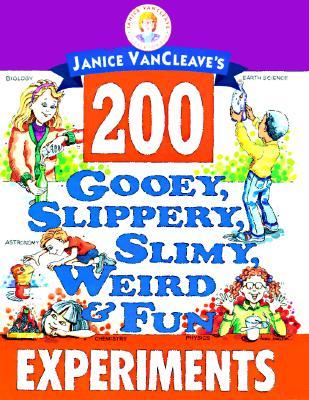 Janice Vancleave's 200 Gooey, Slippery, Slimy, Weird and Fun Experiments - VanCleave, Janice Pratt