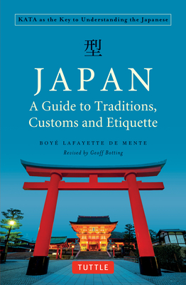 Japan: A Guide to Traditions, Customs and Etiquette: KATA as the Key to Understanding the Japanese - De Mente, Boye Lafayette, and Botting, Geoff (Revised by)