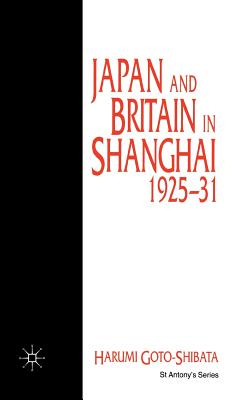 Japan and Britain in Shanghai, 1925-31 - Goto-Shibata, H
