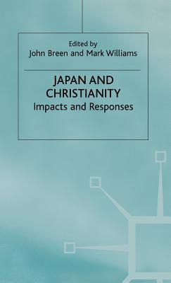 Japan and Christianity - Breen, John (Editor), and Williams, Mark, PhD (Editor)