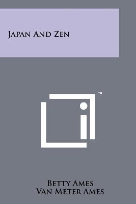 Japan and Zen - Ames, Betty, and Ames, Van Meter