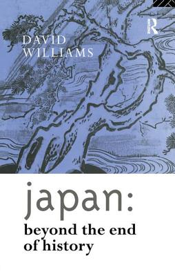 Japan: Beyond the End of History - Williams, David