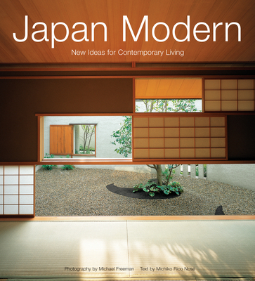 Japan Modern: New Ideas for Contemporary Living - Freeman, Michael (Photographer), and Nose, Michiko Rico (Text by)
