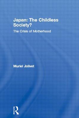 Japan: The Childless Society?: The Crisis of Motherhood - Jolivet, Muriel