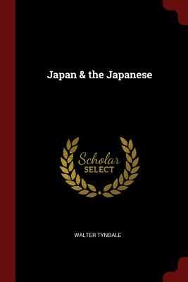 Japan & the Japanese - Tyndale, Walter