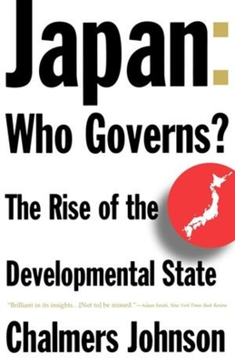 Japan: Who Governs?: The Rise of the Developmental State - Johnson, Chalmers