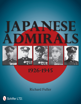 Japanese Admirals 1926-1945 - Fuller, Richard