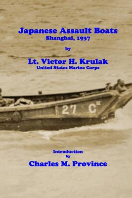 Japanese Assault Boats; Shanghai, 1937 - Province, Charles M, and Krulak, Victor H