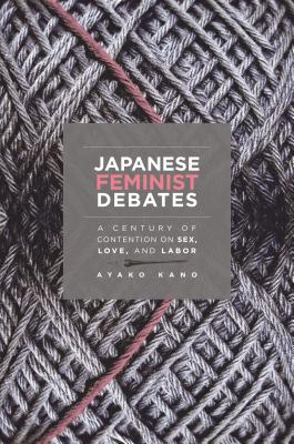 Japanese Feminist Debates: A Century of Contention on Sex, Love, and Labor - Kano, Ayako