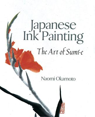 Japanese Ink Painting: The Art of Sumi-E - Okamoto, Naomi