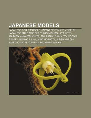 Japanese Models: Japanese Adult Models, Japanese Female Models, Japanese Male Models, Yukio Mishima, Aya Ueto, Masato, Anna Tsuchiya - Source Wikipedia, and Books, LLC (Creator)
