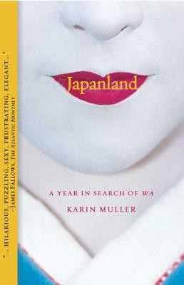 Japanland: A Year in Search of Wa - Muller, Karin